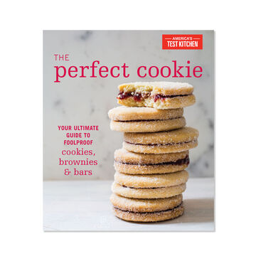 The Perfect Cookie: Your Ultimate Guide to Foolproof Cookies, Brownies & Bars