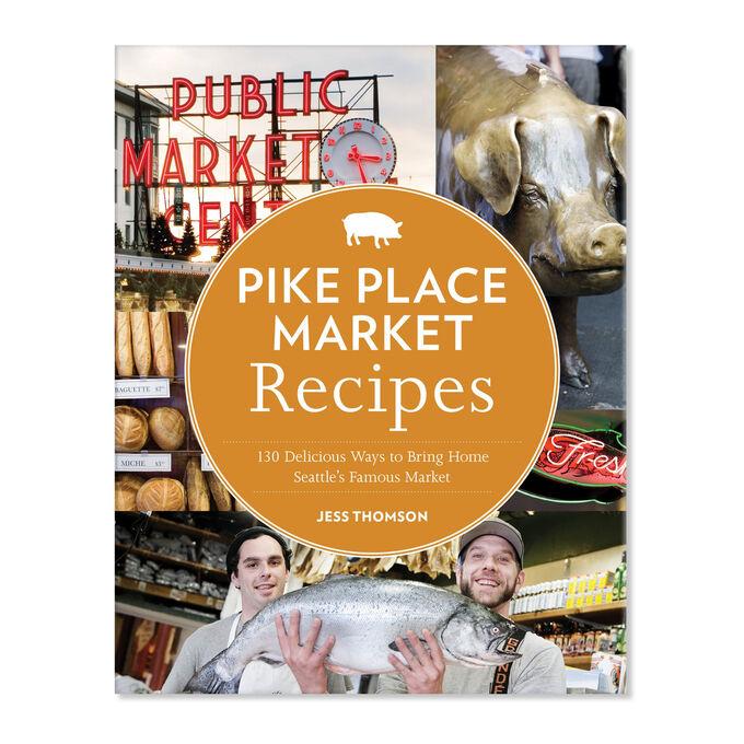 Pike Place Market Recipes by Jess Thomson