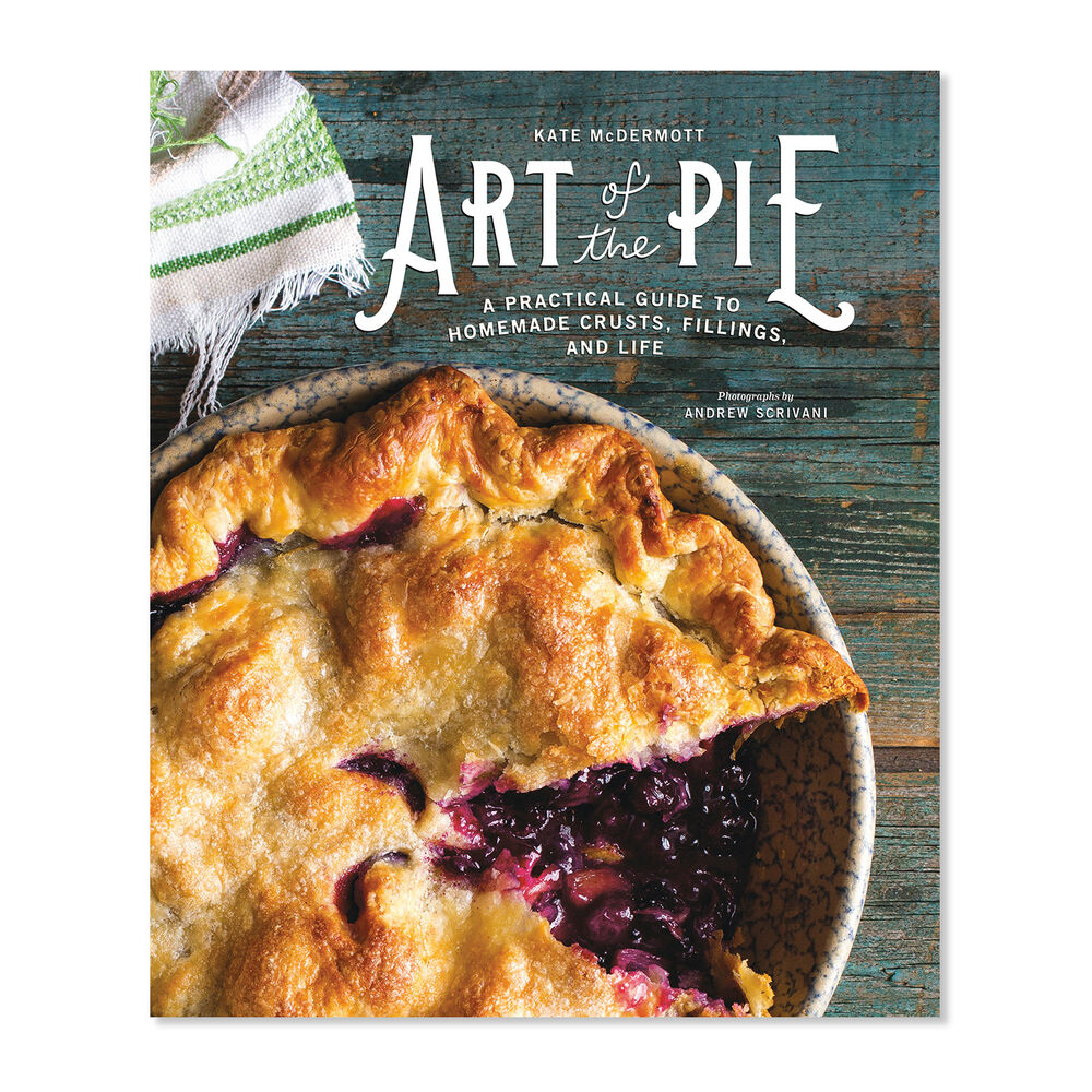 Art of the Pie: A Practical Guide to Homemade Crusts, Fillings, and Life