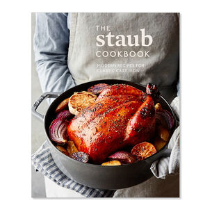 The Staub Cookbook: Modern Recipes for Classic Cast Iron