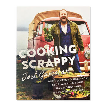 Cooking Scrappy: 100 Recipes to Help You Stop Wasting Food, Save Money and Love What You Eat