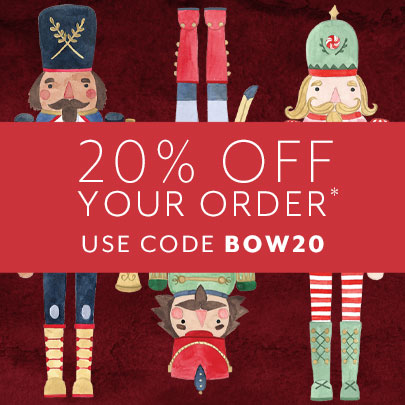 20% off YOUR ORDER, USE CODE BOW20