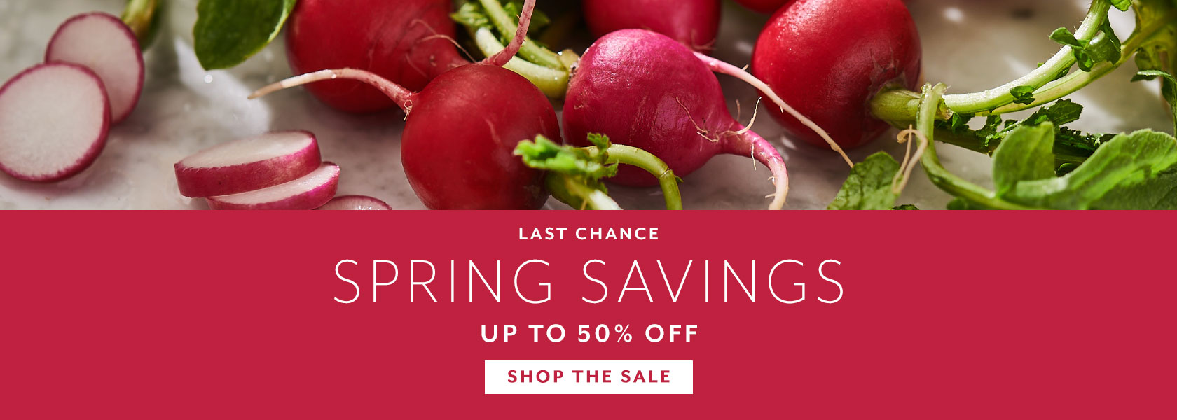 Last chance Spring Savings up to 50% off, shop the sale.