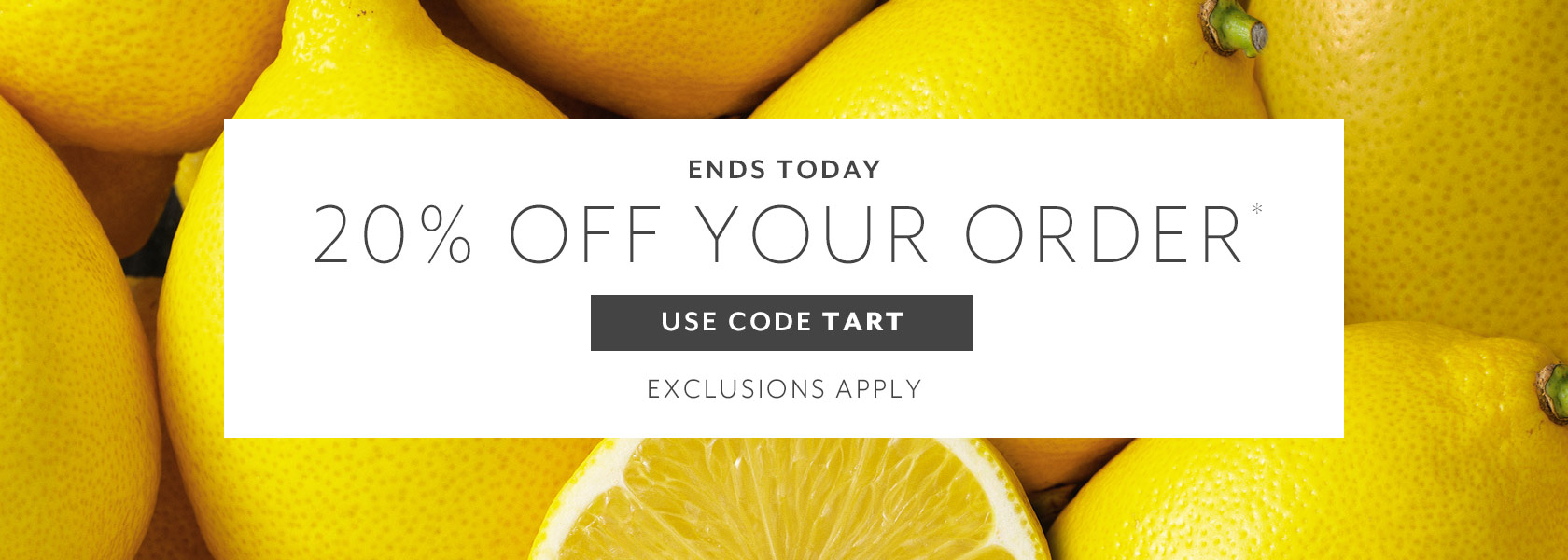 Ends today 20% off your order with code TART