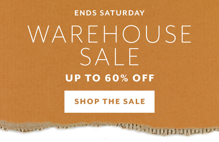 Ends Saturday, Warehouse Sale up to 60% off