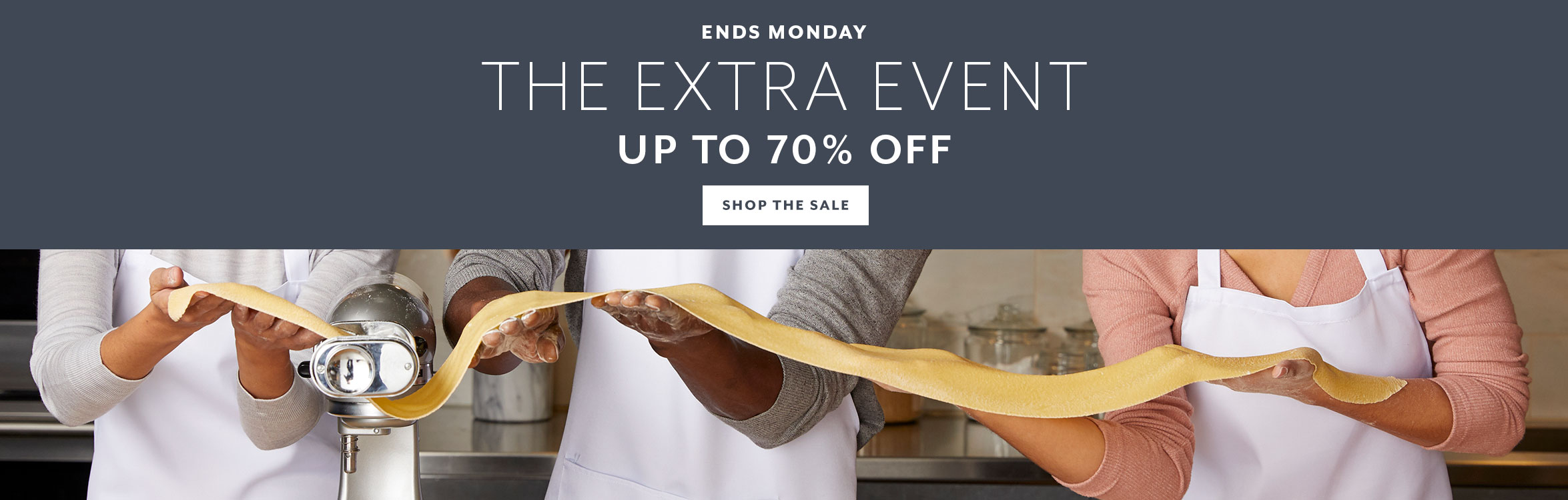 Ends Monday The Extra Event up to 70% OFF, shop the sale
